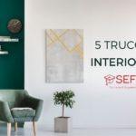 5 Trucos de Interiorismo para un hogar perfecto